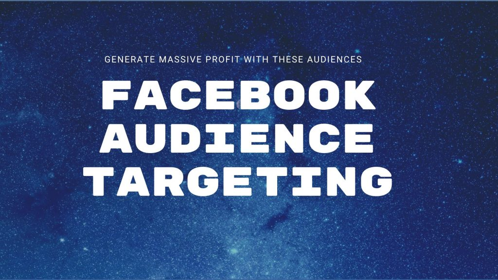 Facebook Ad Audience Targeting for Massive Profit