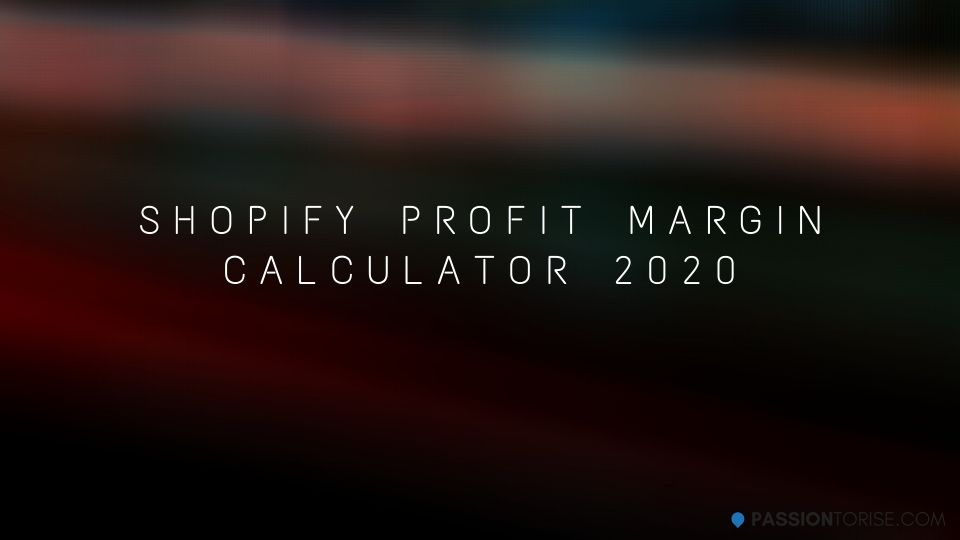 Shopify Profit Calculator 2020 [Profit Margin Calculator For Your Store]